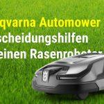 Husqvarna Automower – Entscheidungshilfen für einen Rasenroboter