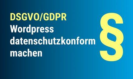 DSGVO/GDPR – WordPress datenschutzkonform machen